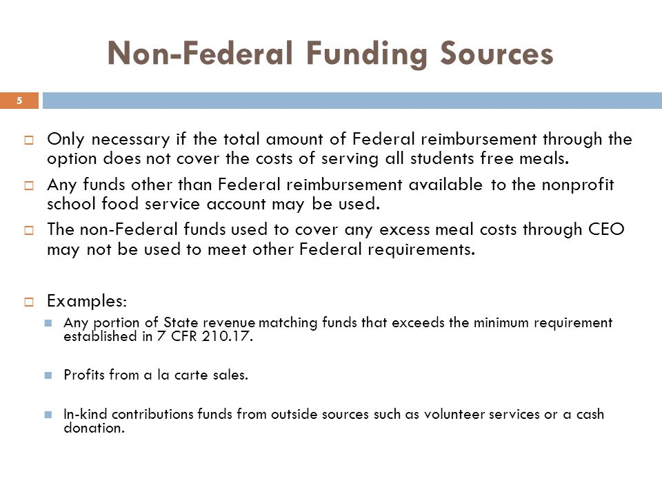 Non-Federal Funding Sources 5  Only necessary if the total amount of Federal reimbursement through the option does not cover the costs of serving all students free meals.