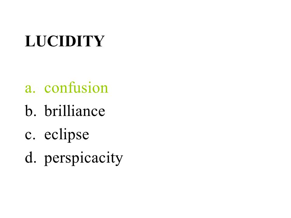 LUCIDITY a.confusion b.brilliance c.eclipse d.perspicacity