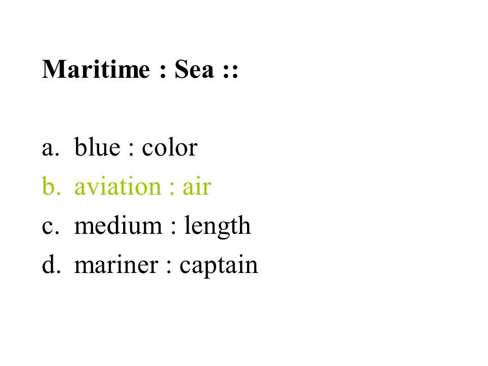 Maritime : Sea :: a.blue : color b.aviation : air c.medium : length d.mariner : captain