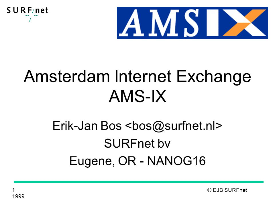 2 © EJB SURFnet 1999 Contents Organization Infrastructure Who's connected How to Connect Experiments