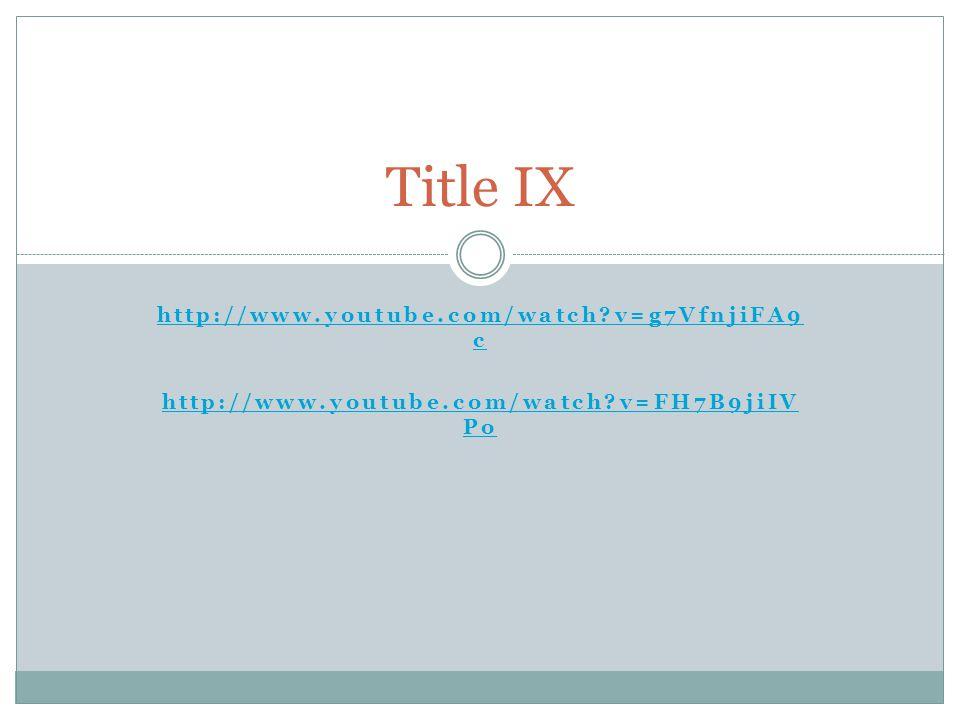 http://www.youtube.com/watch?v=g7VfnjiFA9 c http://www.youtube.com/watch?v=FH7B9jiIV Po Title IX