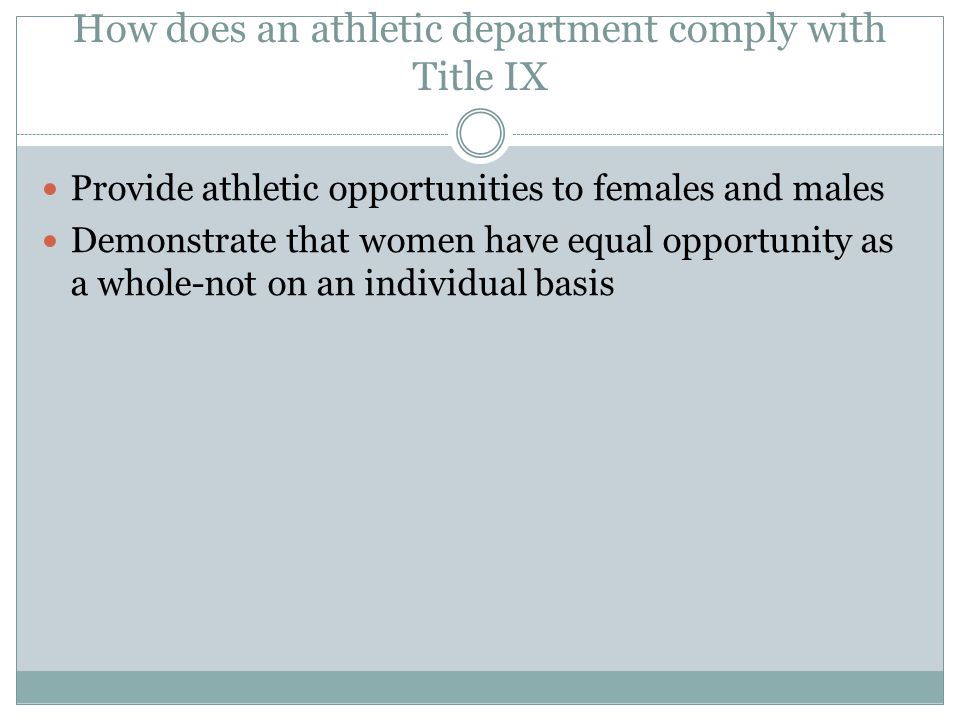 How does an athletic department comply with Title IX Provide athletic opportunities to females and males Demonstrate that women have equal opportunity as a whole-not on an individual basis