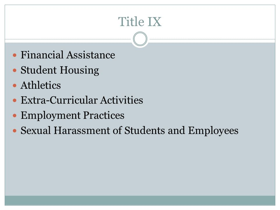 Title IX Financial Assistance Student Housing Athletics Extra-Curricular Activities Employment Practices Sexual Harassment of Students and Employees