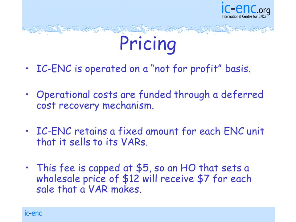Pricing IC-ENC is operated on a not for profit basis.