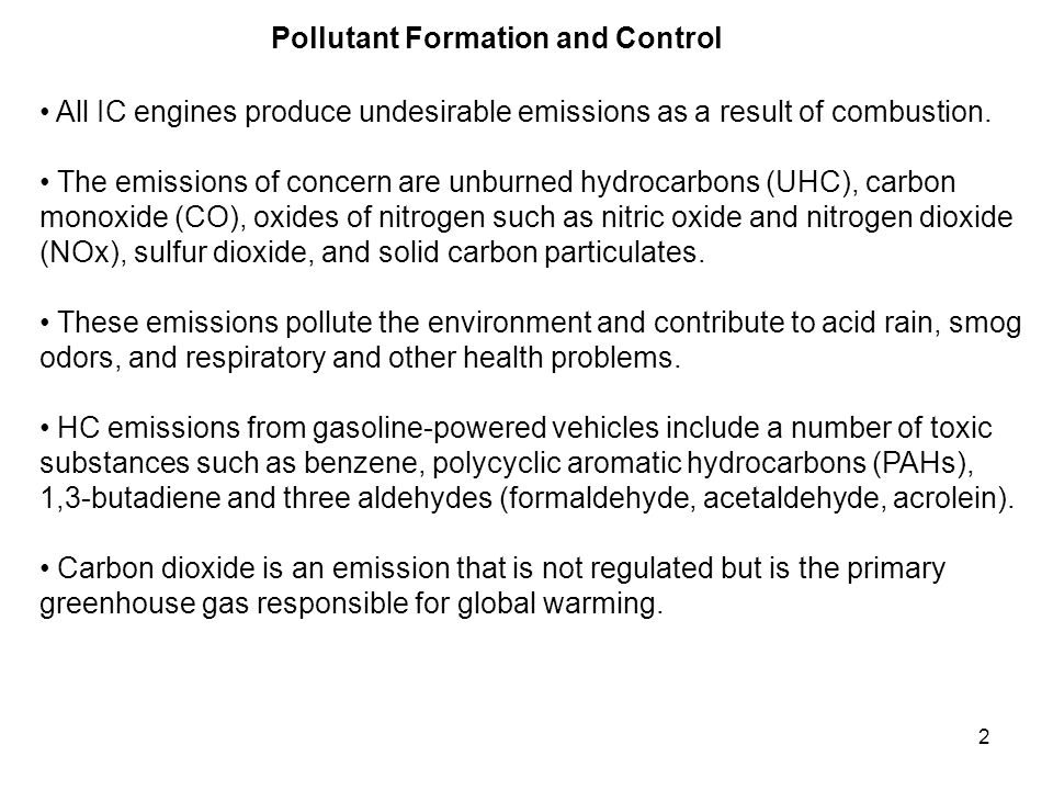 2 Pollutant Formation and Control All IC engines produce undesirable emissions as a result of combustion. The emissions of concern are unburned hydroc