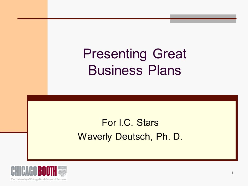 1 Presenting Great Business Plans For I.C. Stars Waverly Deutsch, Ph. D.