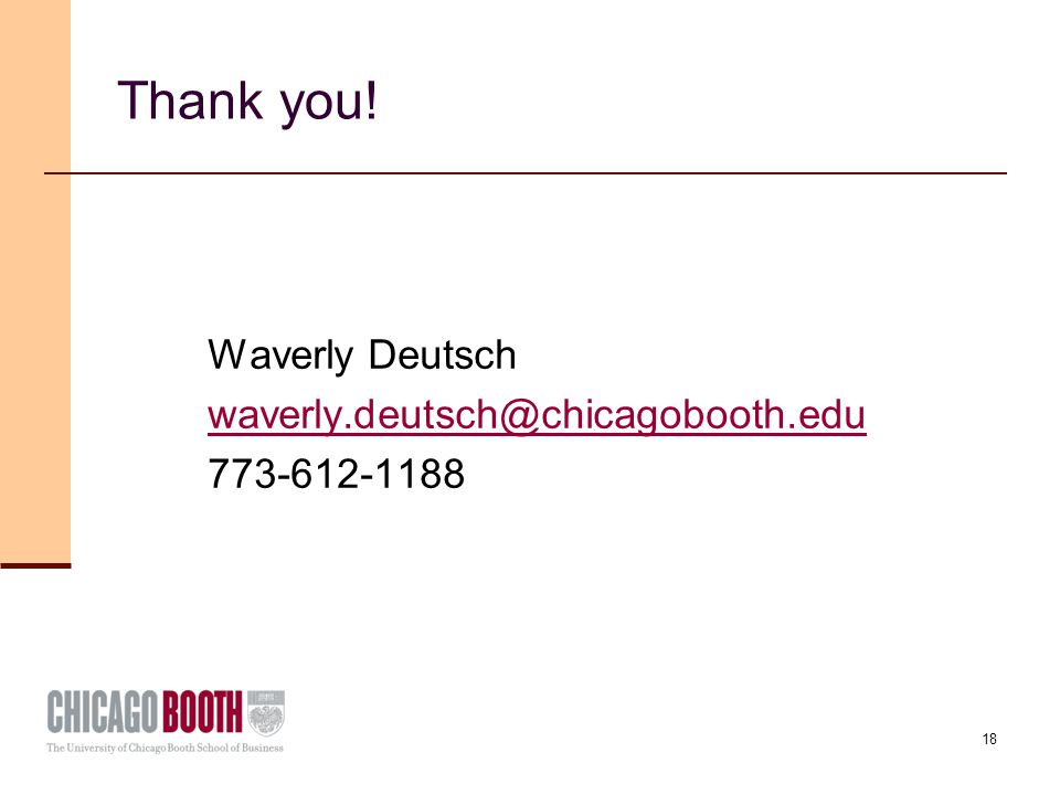 18 Thank you! Waverly Deutsch waverly.deutsch@chicagobooth.edu 773-612-1188
