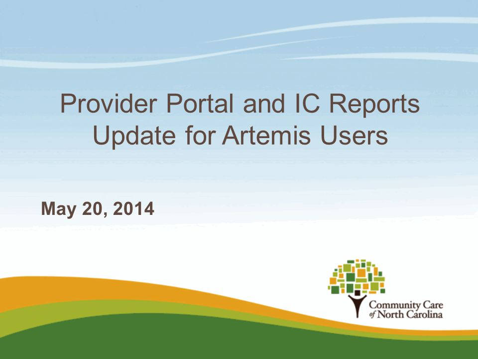 Provider Portal and IC Reports Update for Artemis Users May 20, 2014