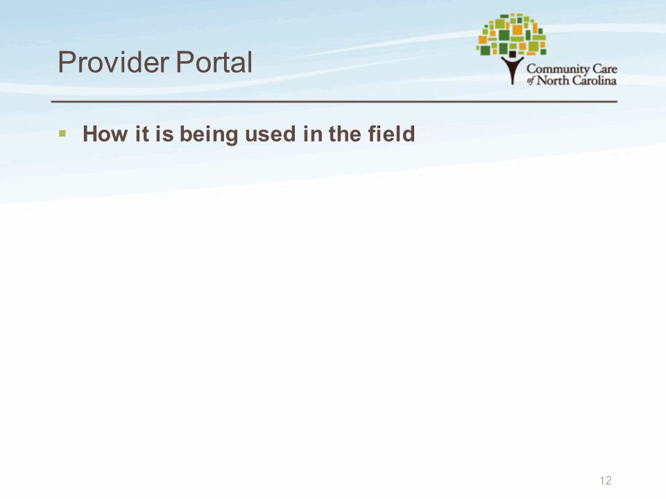 Provider Portal  How it is being used in the field 12