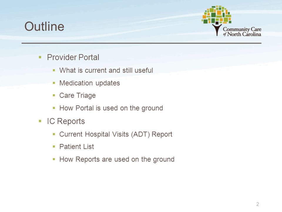 Outline  Provider Portal  What is current and still useful  Medication updates  Care Triage  How Portal is used on the ground  IC Reports  Curr