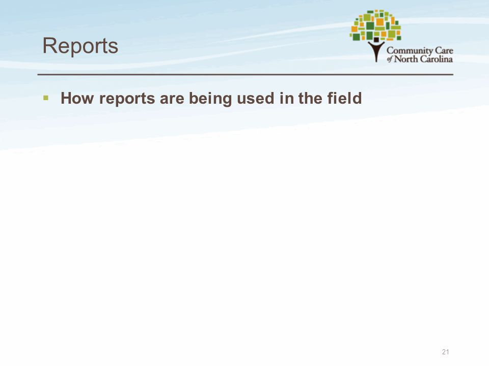 Reports 21  How reports are being used in the field