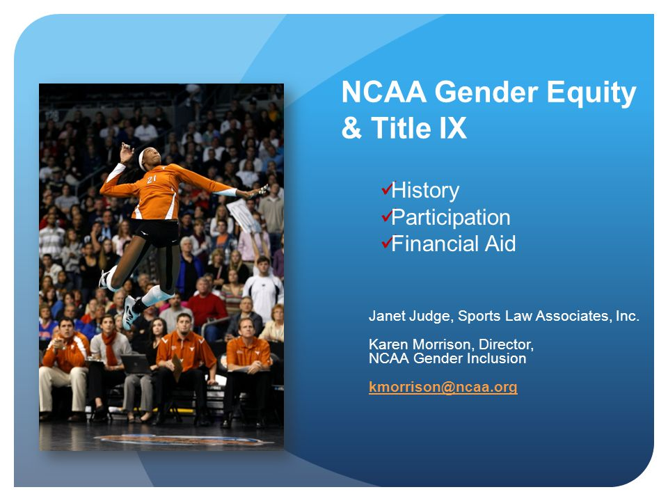NCAA Gender Equity & Title IX Janet Judge, Sports Law Associates, Inc.