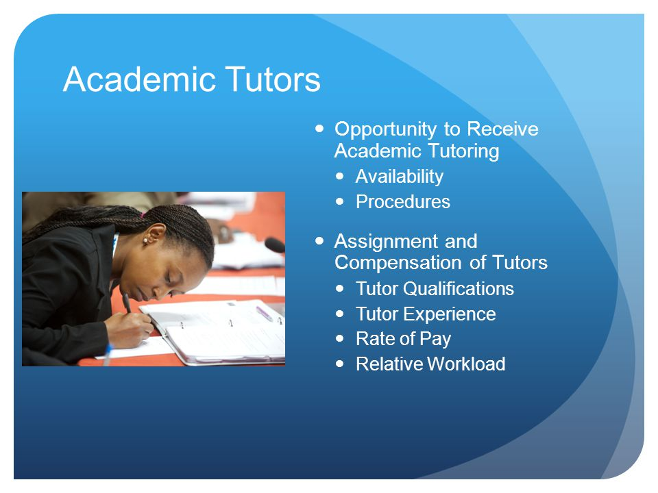 Academic Tutors Opportunity to Receive Academic Tutoring Availability Procedures Assignment and Compensation of Tutors Tutor Qualifications Tutor Experience Rate of Pay Relative Workload