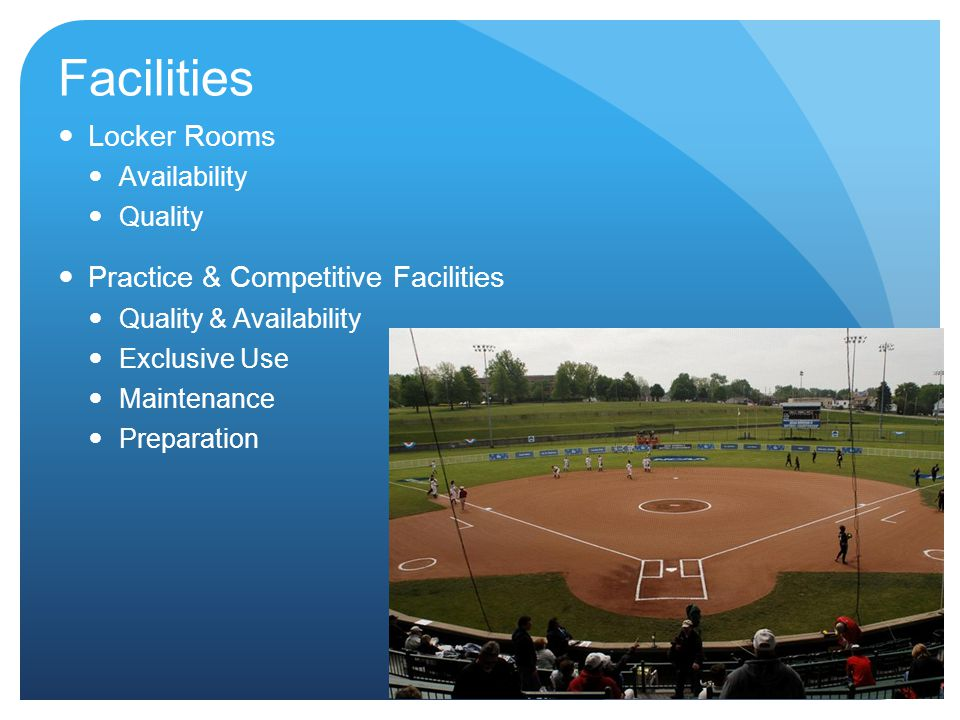Facilities Locker Rooms Availability Quality Practice & Competitive Facilities Quality & Availability Exclusive Use Maintenance Preparation