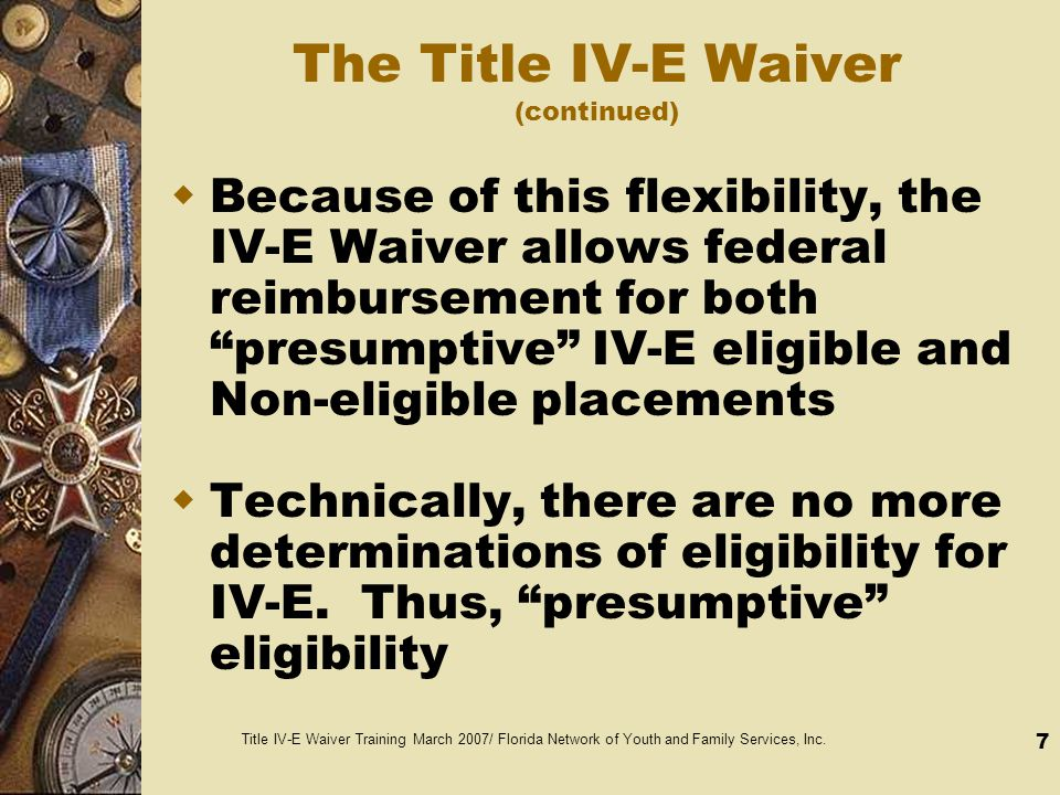 Title IV-E Waiver Training March 2007/ Florida Network of Youth and Family Services, Inc.
