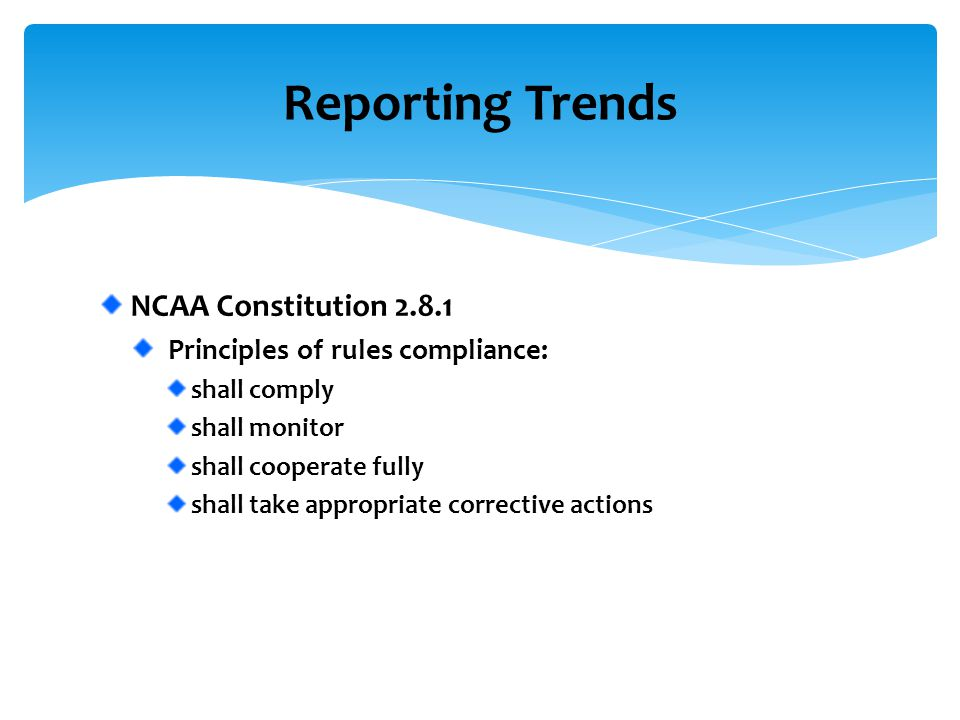 NCAA Constitution 2.8.1 Principles of rules compliance: shall comply shall monitor shall cooperate fully shall take appropriate corrective actions Rep
