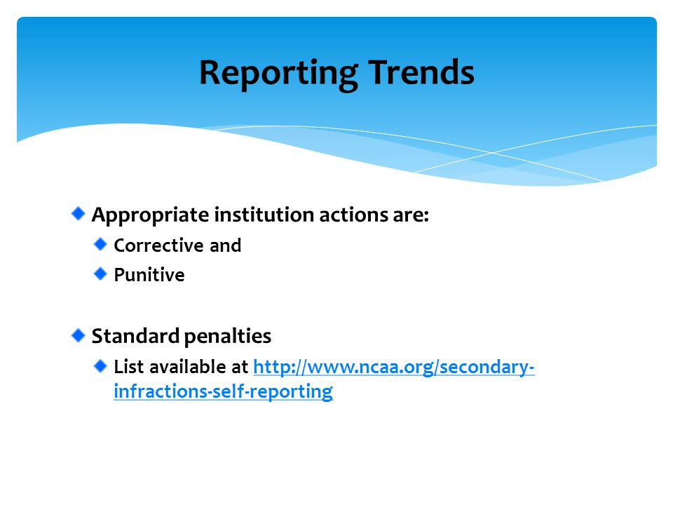 Appropriate institution actions are: Corrective and Punitive Standard penalties List available at http://www.ncaa.org/secondary- infractions-self-repo