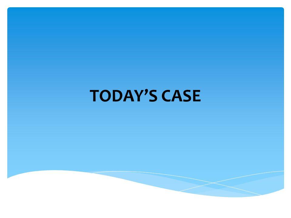 TODAY'S CASE