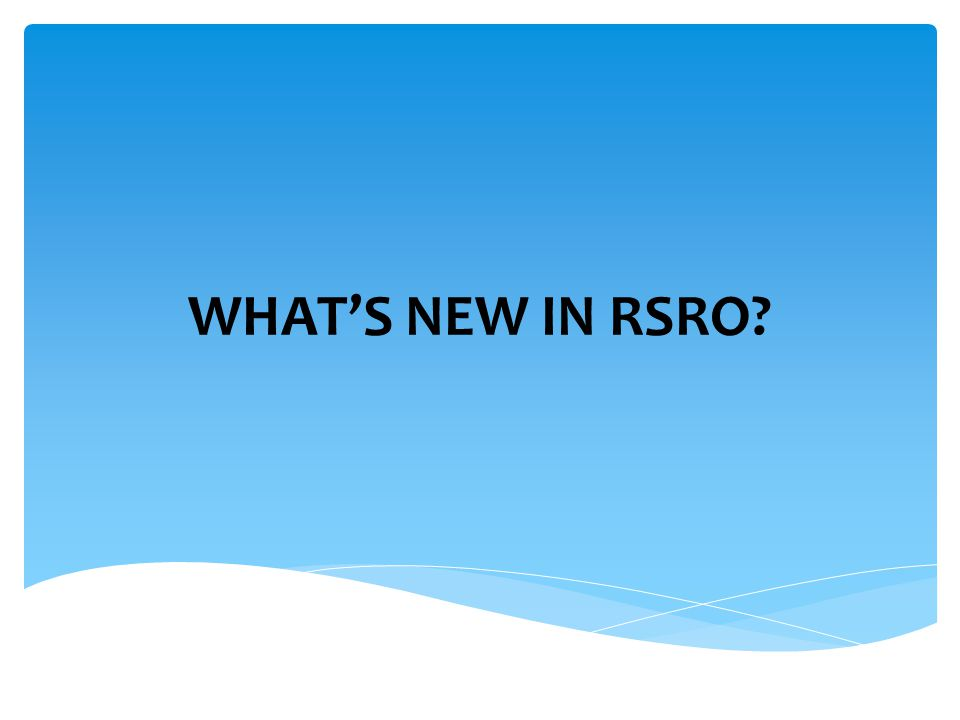WHAT'S NEW IN RSRO?