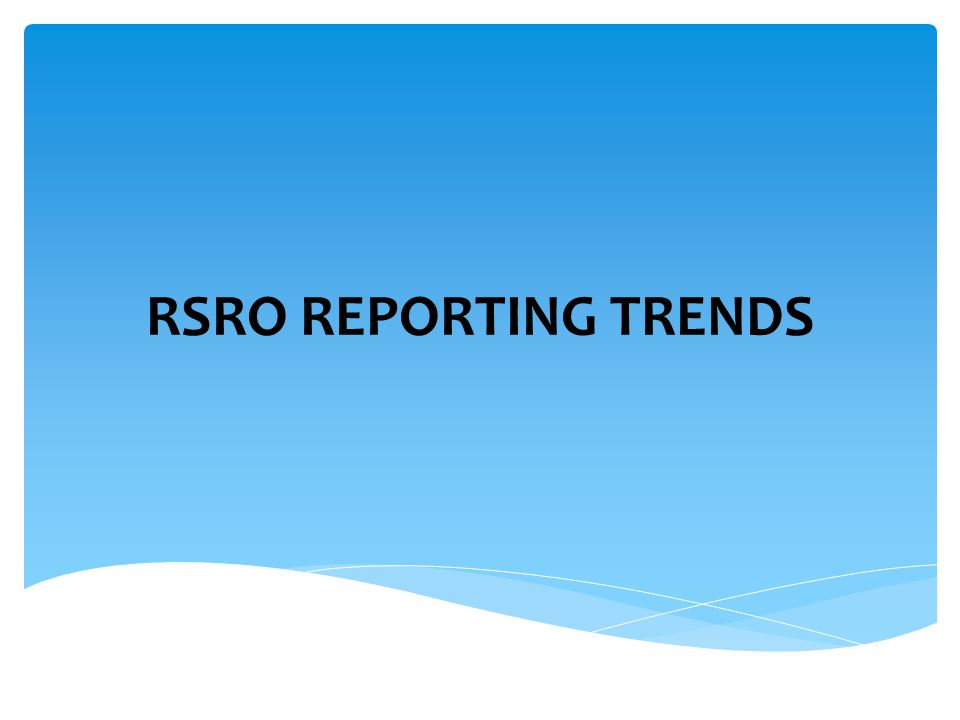 RSRO REPORTING TRENDS