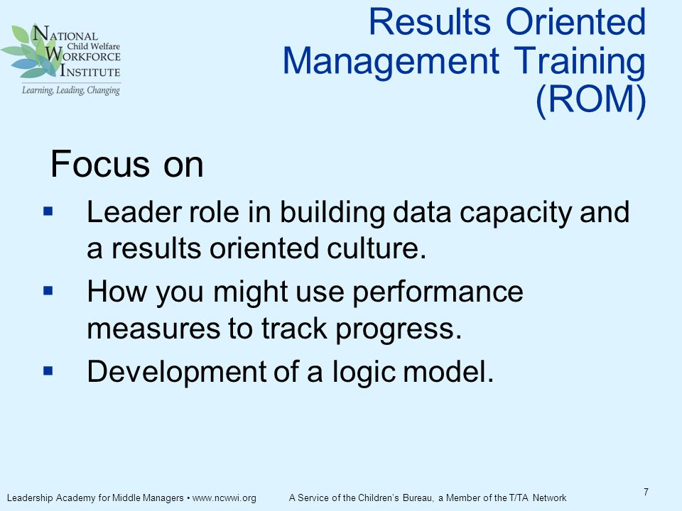Results Oriented Management Training (ROM) Focus on  Leader role in building data capacity and a results oriented culture.