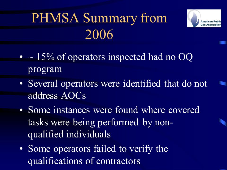 PHMSA Summary from 2006 ~ 15% of operators inspected had no OQ program Several operators were identified that do not address AOCs Some instances were
