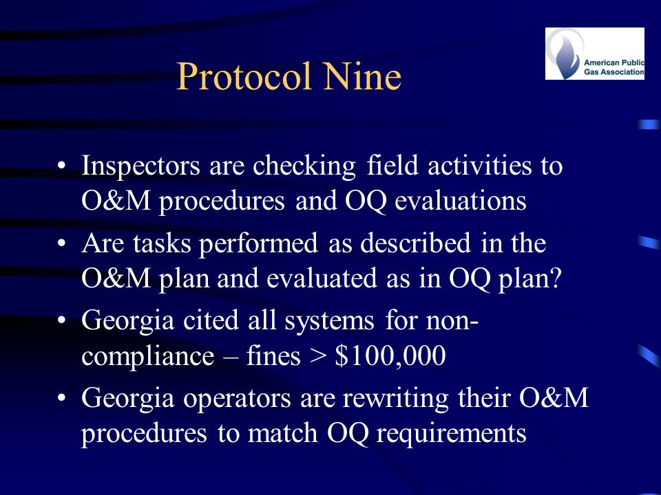 Protocol Nine Inspectors are checking field activities to O&M procedures and OQ evaluations Are tasks performed as described in the O&M plan and evalu