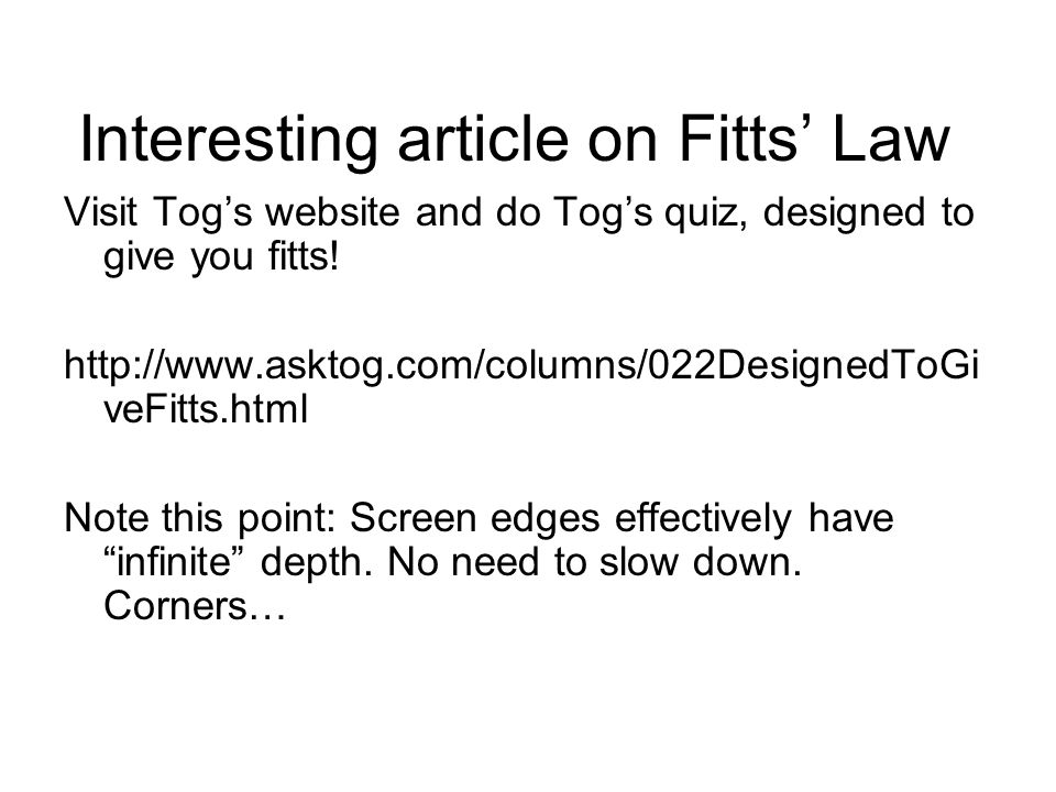 Interesting article on Fitts' Law Visit Tog's website and do Tog's quiz, designed to give you fitts.