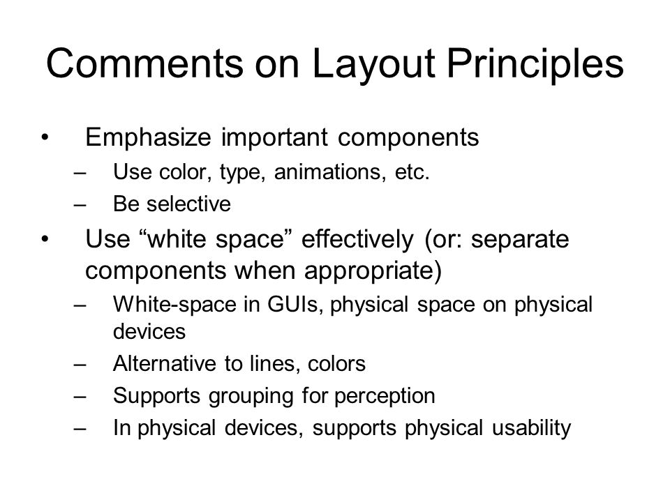 Comments on Layout Principles Emphasize important components –Use color, type, animations, etc.
