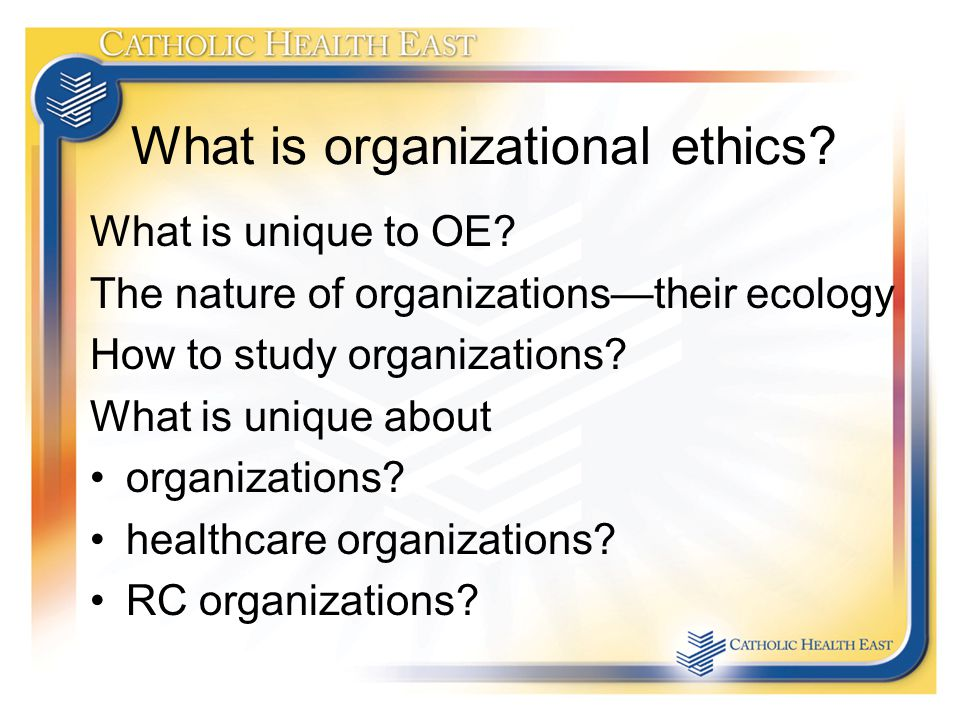 What is organizational ethics. What is unique to OE.