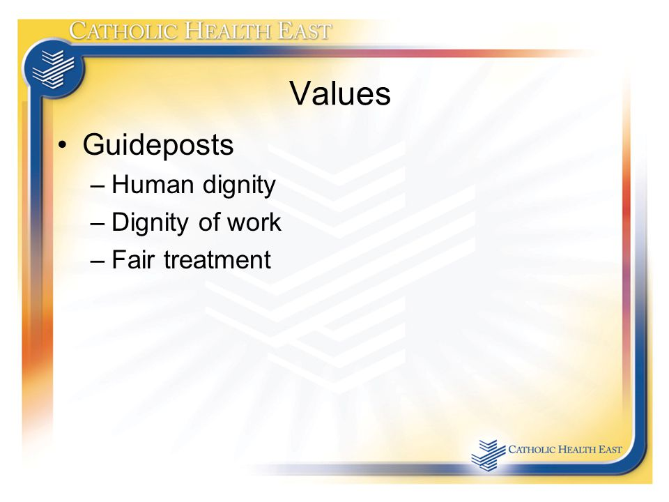 Values Guideposts –Human dignity –Dignity of work –Fair treatment