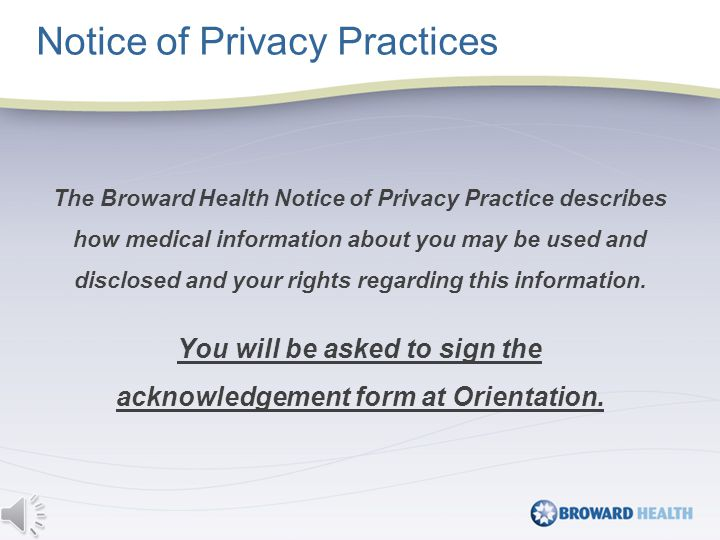The Broward Health Notice of Privacy Practice describes how medical information about you may be used and disclosed and your rights regarding this information.