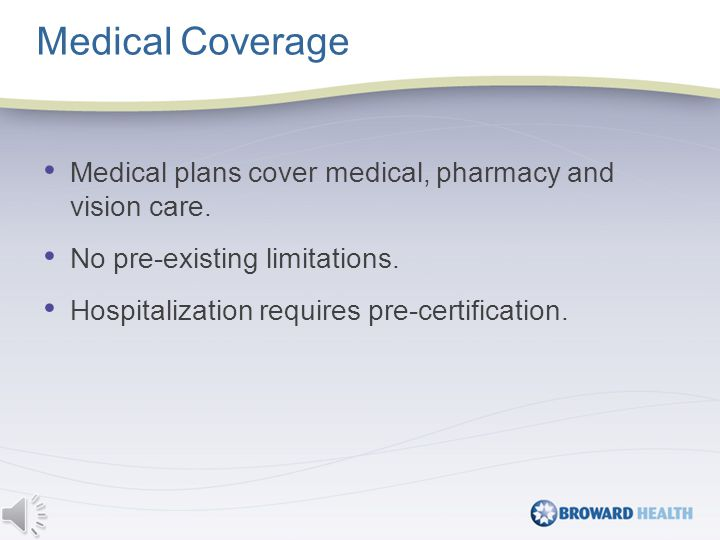 Medical plans cover medical, pharmacy and vision care.