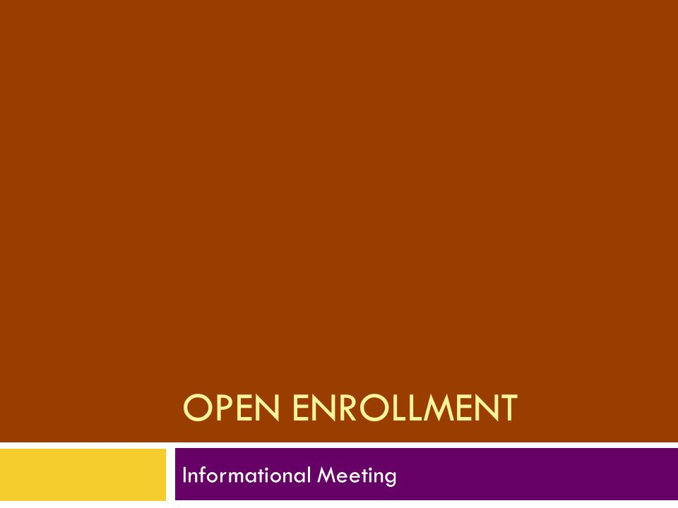 OPEN ENROLLMENT Informational Meeting