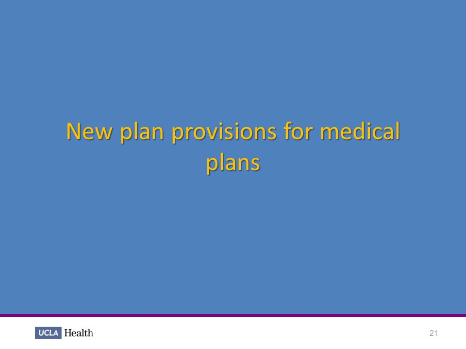 New plan provisions for medical plans 21