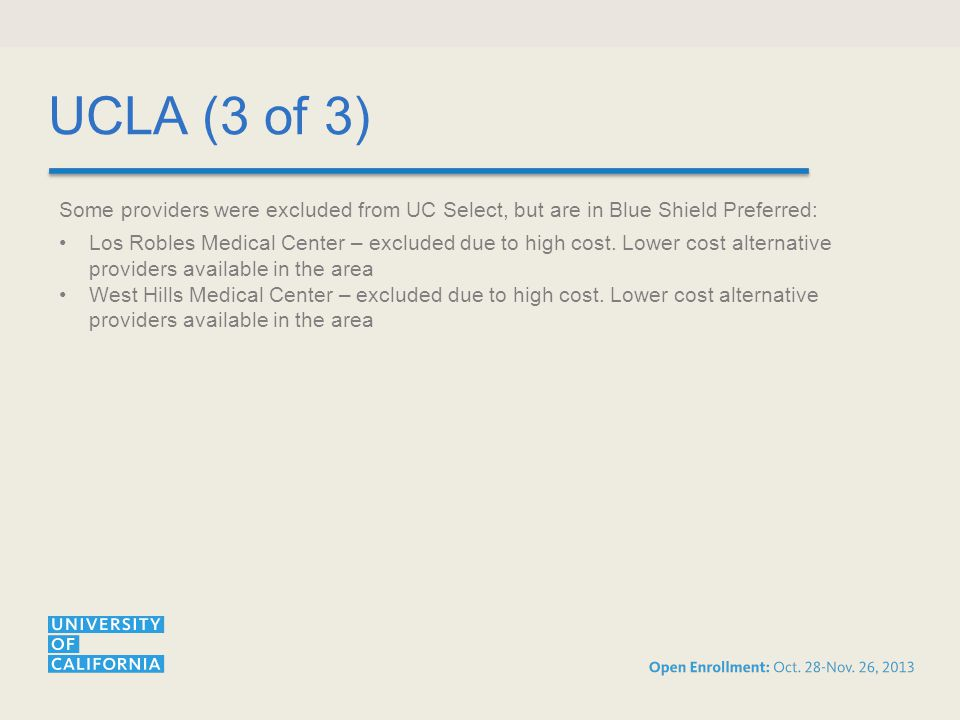 UCLA (3 of 3) Some providers were excluded from UC Select, but are in Blue Shield Preferred: Los Robles Medical Center – excluded due to high cost.