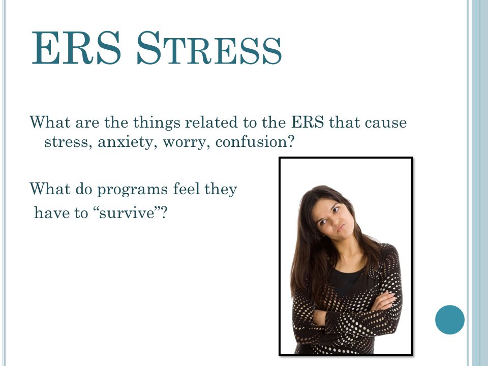 O BJECTIVES Brainstorm stressors related to ERS assessment and develop strategies for overcoming that stress.