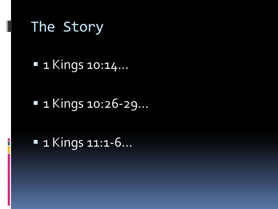  1 Kings 10:14…  1 Kings 10:26-29…  1 Kings 11:1-6…