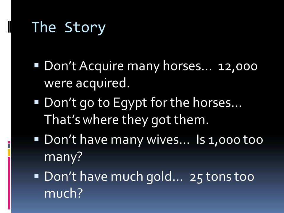 The Story  Don't Acquire many horses… 12,000 were acquired.