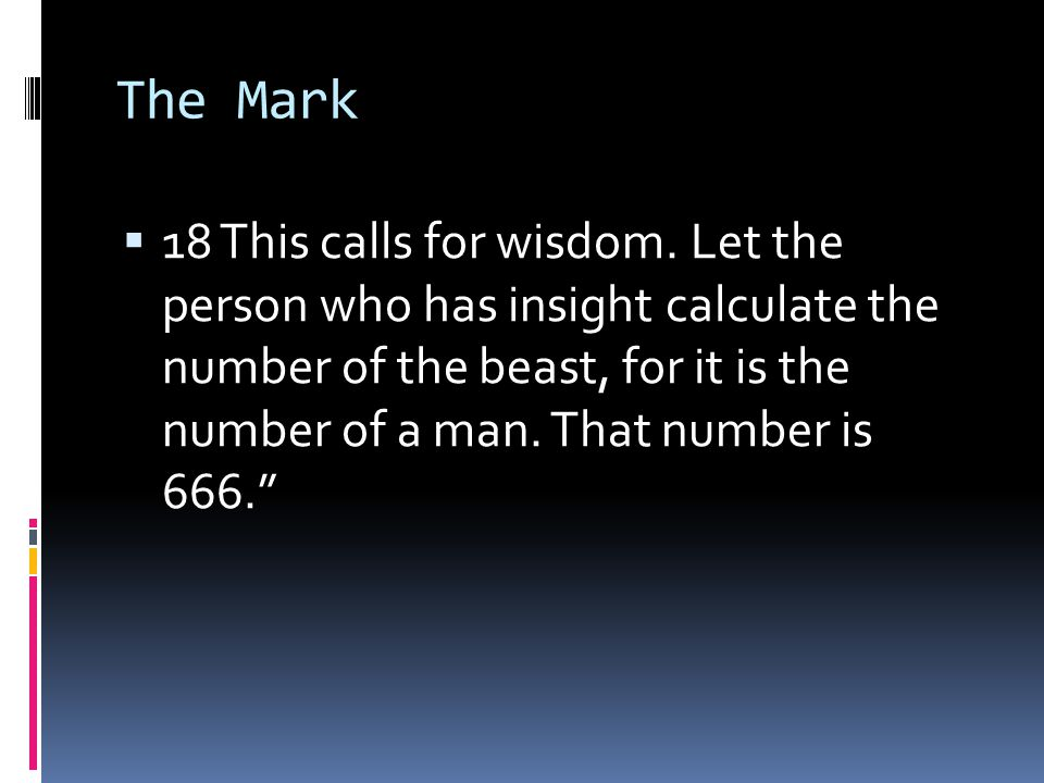 The Mark  18 This calls for wisdom.