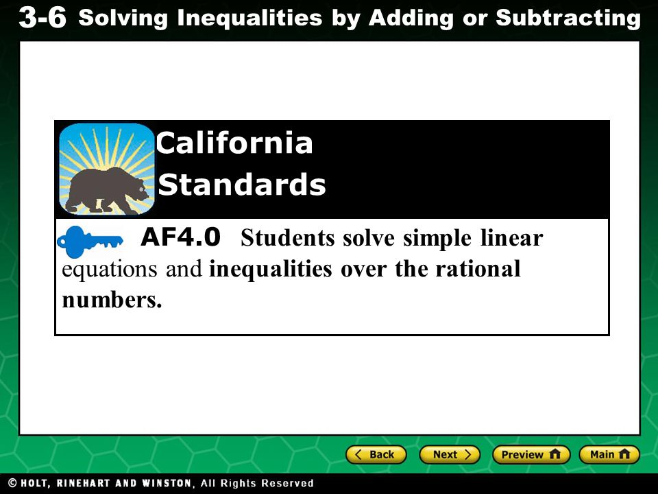 Evaluating Algebraic Expressions 3-6 Solving Inequalities by Adding or Subtracting AF4.0 Students solve simple linear equations and inequalities over the rational numbers.