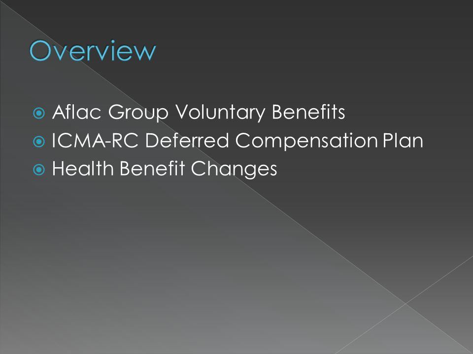  Aflac Group Voluntary Benefits  ICMA-RC Deferred Compensation Plan  Health Benefit Changes