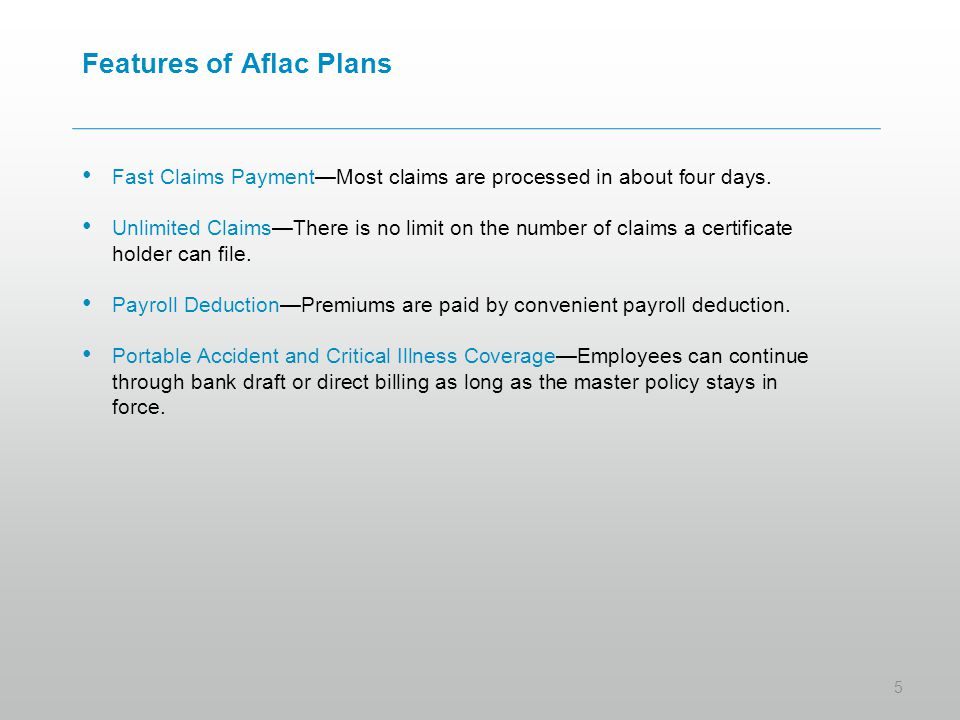 Features of Aflac Plans Fast Claims Payment—Most claims are processed in about four days.
