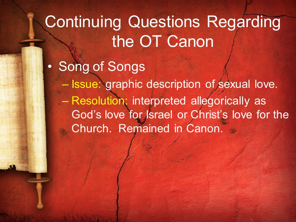 Continuing Questions Regarding the OT Canon Song of Songs –Issue: graphic description of sexual love.