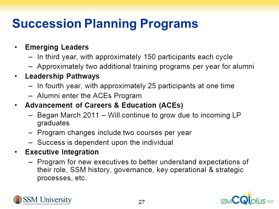 27 Succession Planning Programs Emerging Leaders –In third year, with approximately 150 participants each cycle –Approximately two additional training
