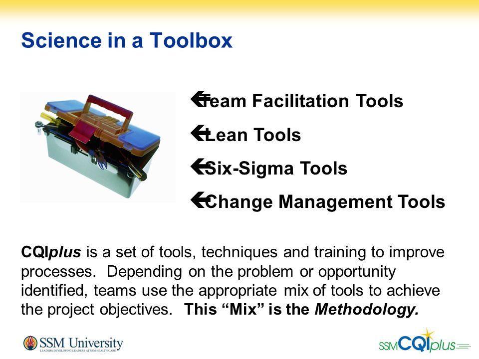 Science in a Toolbox  Team Facilitation Tools  Lean Tools  Six-Sigma Tools  Change Management Tools CQIplus is a set of tools, techniques and trai