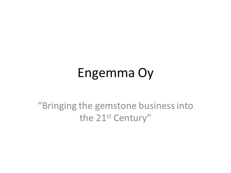 Engemma Oy Bringing the gemstone business into the 21 st Century