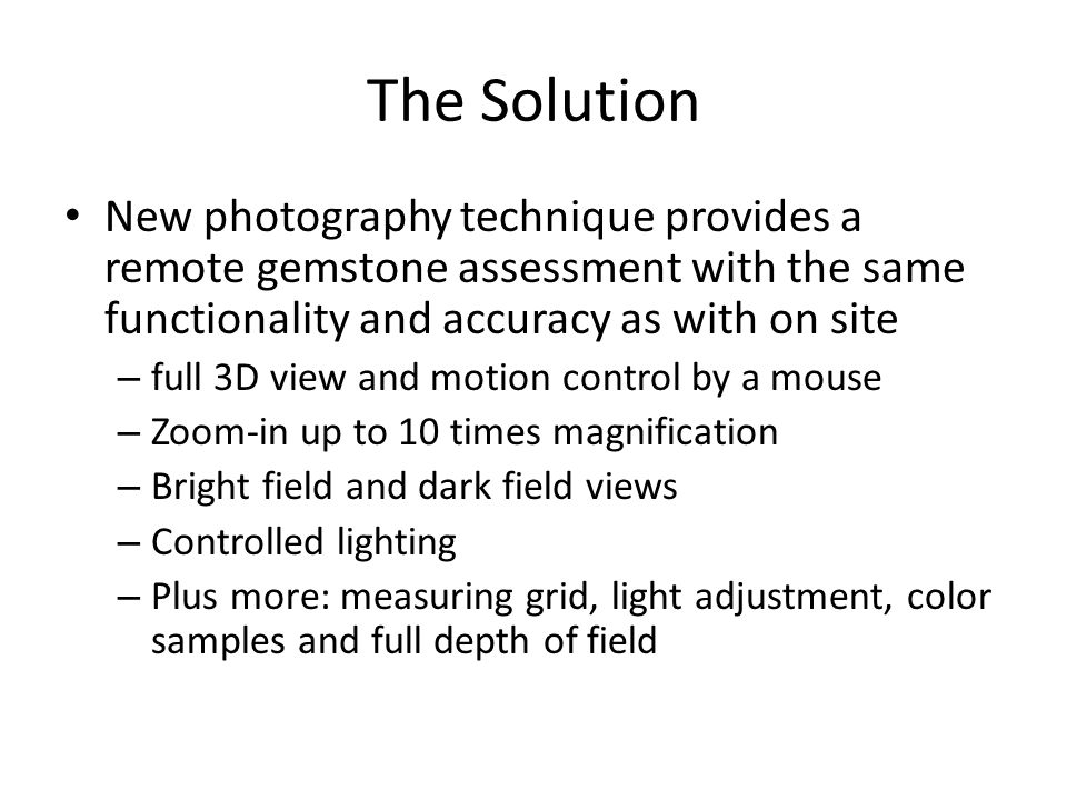 The Solution New photography technique provides a remote gemstone assessment with the same functionality and accuracy as with on site – full 3D view a