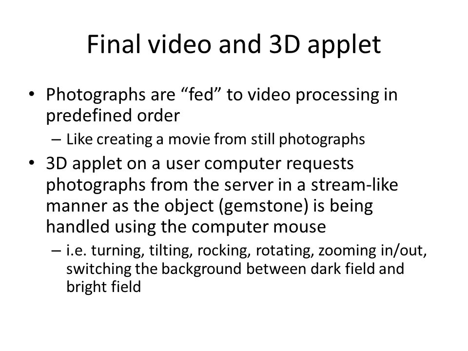 "Final video and 3D applet Photographs are ""fed"" to video processing in predefined order – Like creating a movie from still photographs 3D applet on a"