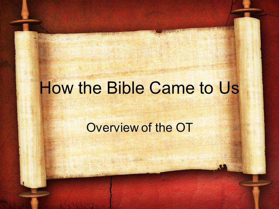 How the Bible Came to Us Overview of the OT